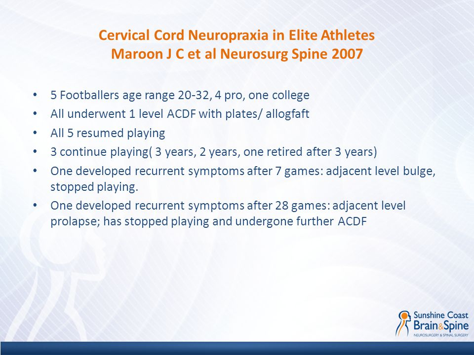 Cervical Cord Neuropraxia in Elite Athletes Maroon J C et al Neurosurg Spine 2007 5 Footballers age range 20-32, 4 pro, one college All underwent 1 le
