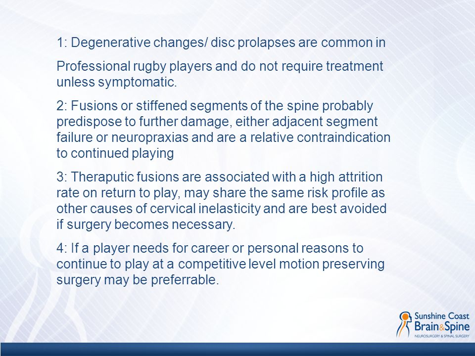 1: Degenerative changes/ disc prolapses are common in Professional rugby players and do not require treatment unless symptomatic. 2: Fusions or stiffe
