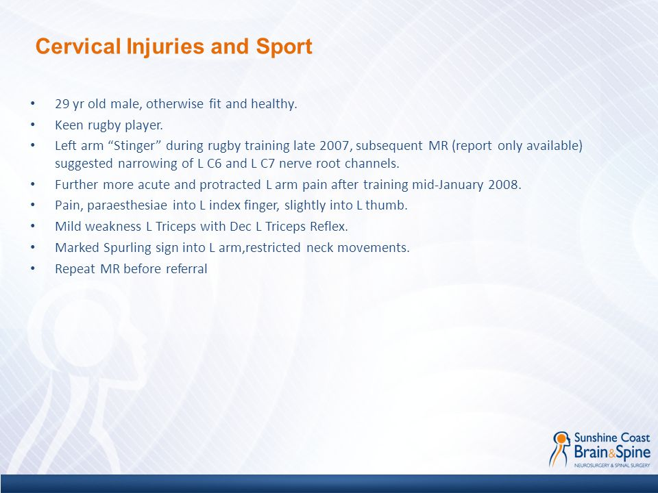"""29 yr old male, otherwise fit and healthy. Keen rugby player. Left arm """"Stinger"""" during rugby training late 2007, subsequent MR (report only available"""
