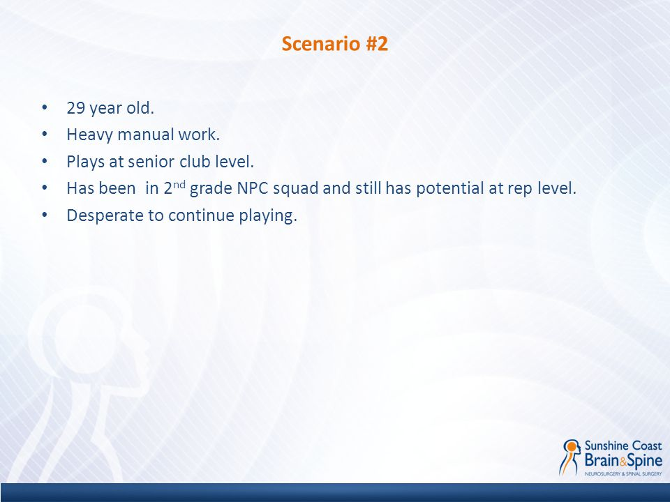 Scenario #2 29 year old. Heavy manual work. Plays at senior club level. Has been in 2 nd grade NPC squad and still has potential at rep level. Despera