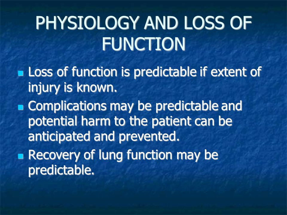 PHYSIOLOGY AND LOSS OF FUNCTION Loss of function is predictable if extent of injury is known.