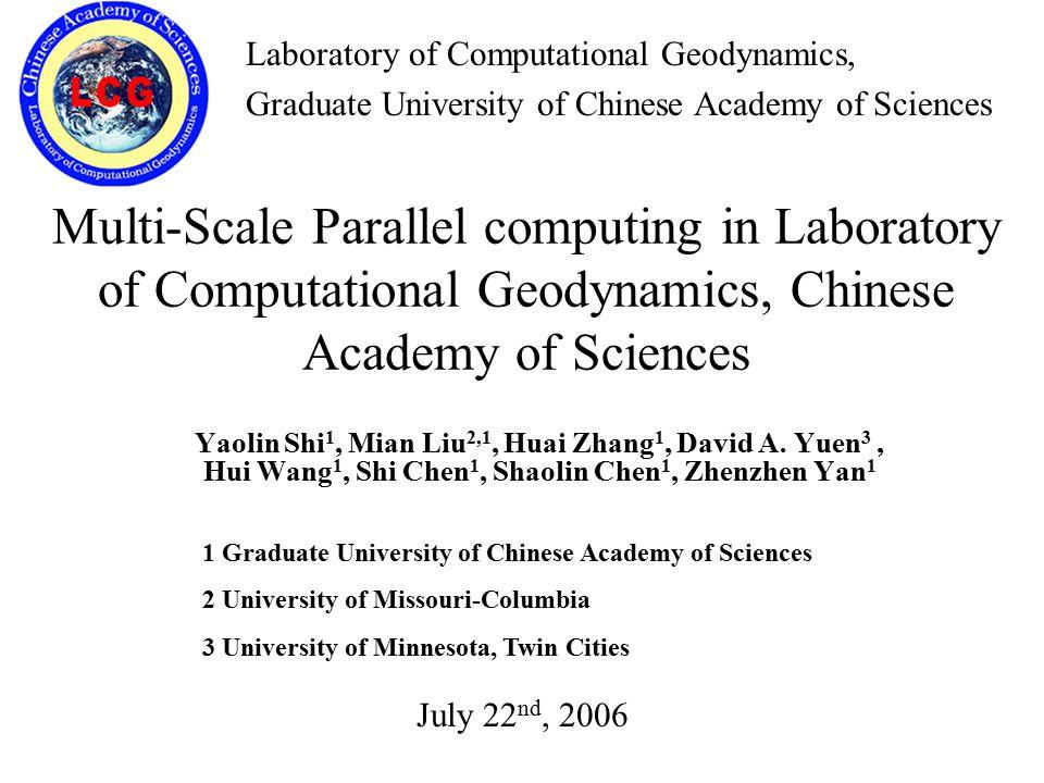 Multi-Scale Parallel computing in Laboratory of Computational Geodynamics, Chinese Academy of Sciences Yaolin Shi 1, Mian Liu 2,1, Huai Zhang 1, David