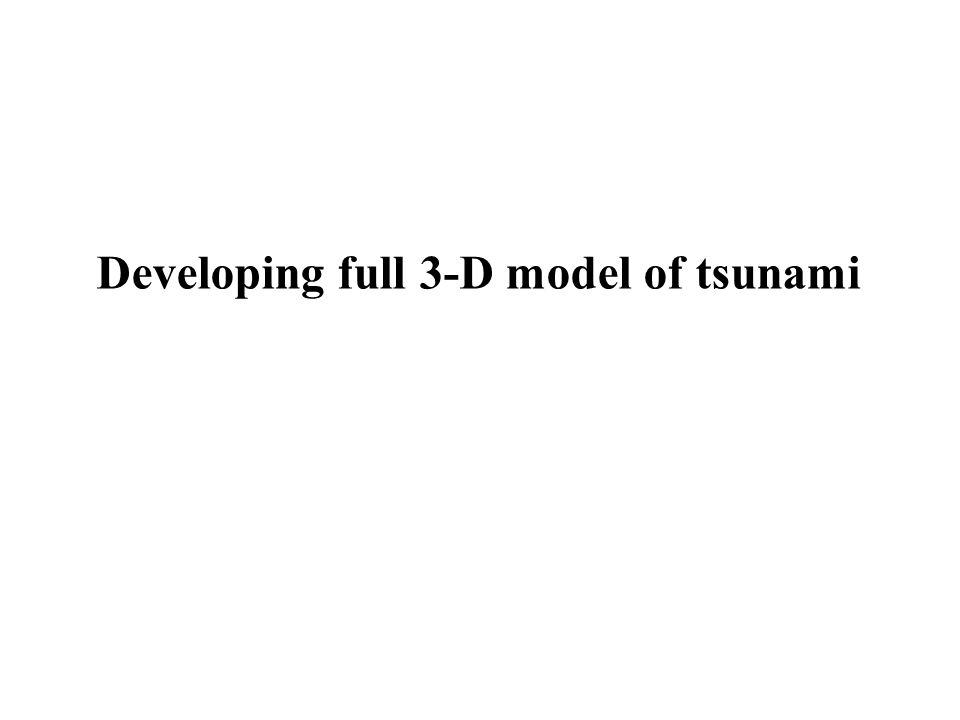 Developing full 3-D model of tsunami