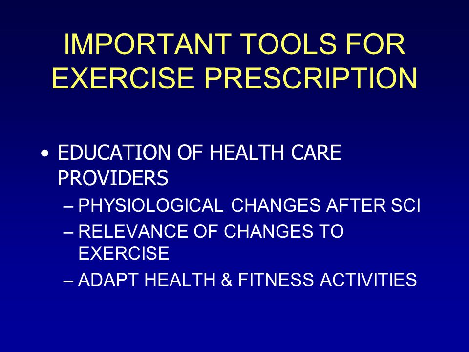 IMPORTANT TOOLS FOR EXERCISE PRESCRIPTION EDUCATION OF HEALTH CARE PROVIDERS –PHYSIOLOGICAL CHANGES AFTER SCI –RELEVANCE OF CHANGES TO EXERCISE –ADAPT HEALTH & FITNESS ACTIVITIES