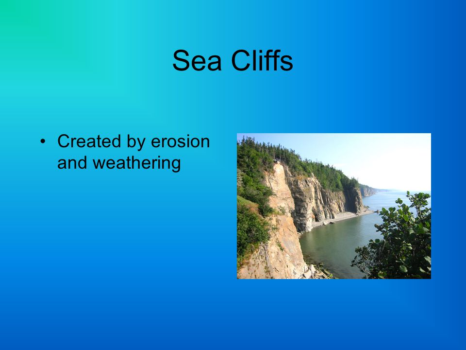 Sea Cliffs Created by erosion and weathering