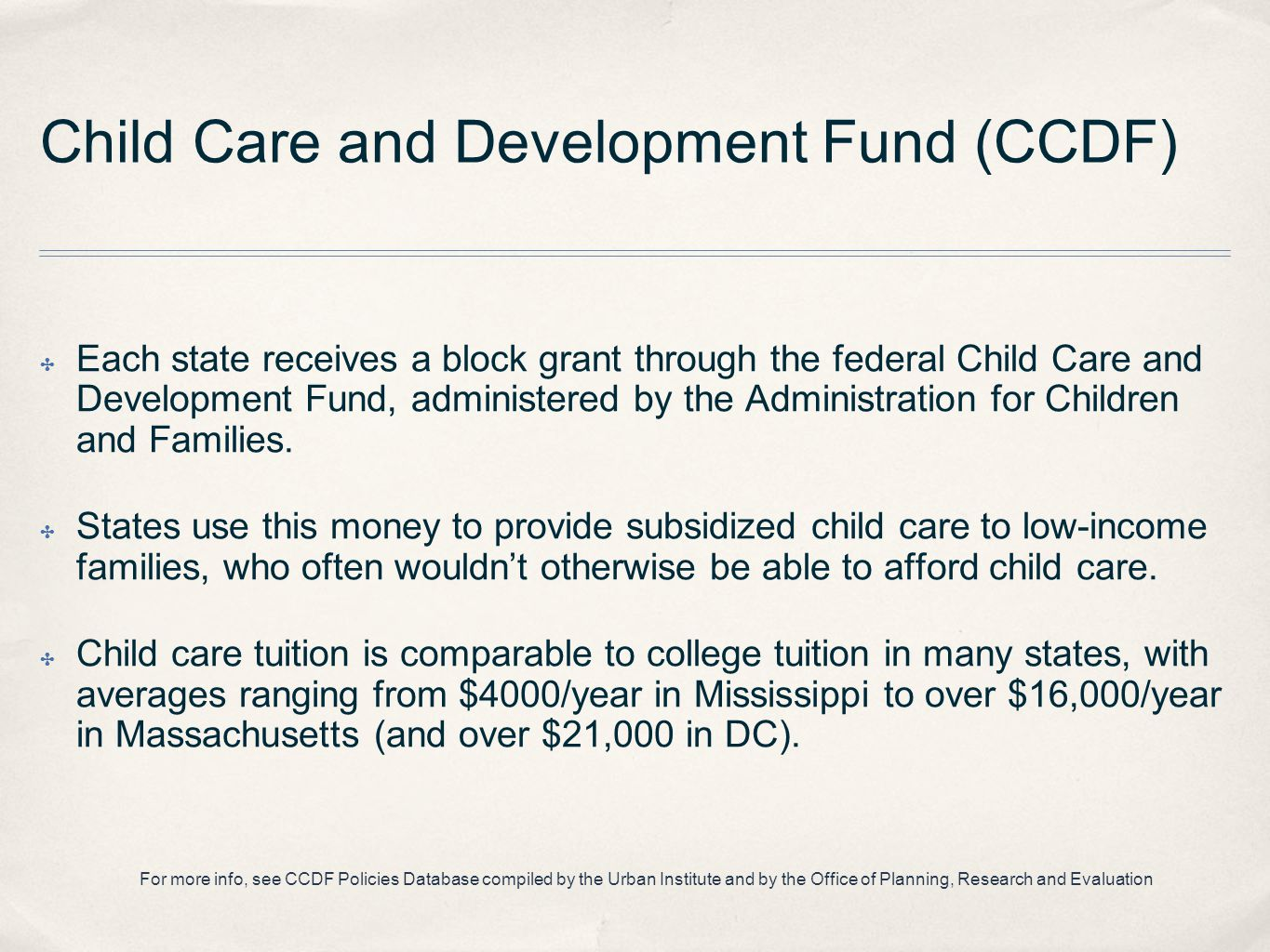 Child Care and Development Fund (CCDF) ✤ Each state receives a block grant through the federal Child Care and Development Fund, administered by the Administration for Children and Families.