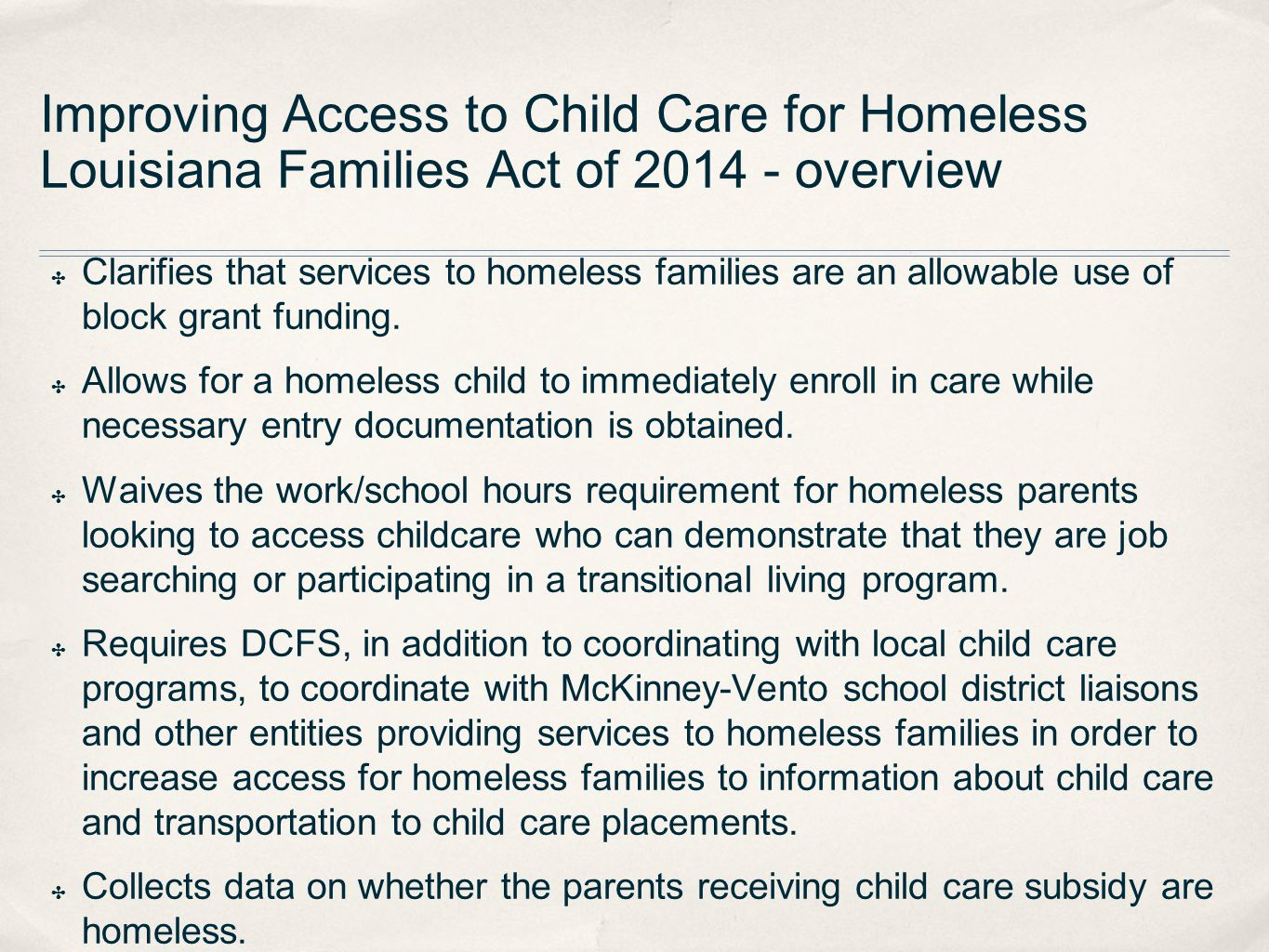 Improving Access to Child Care for Homeless Louisiana Families Act of 2014 - overview ✤ Clarifies that services to homeless families are an allowable use of block grant funding.