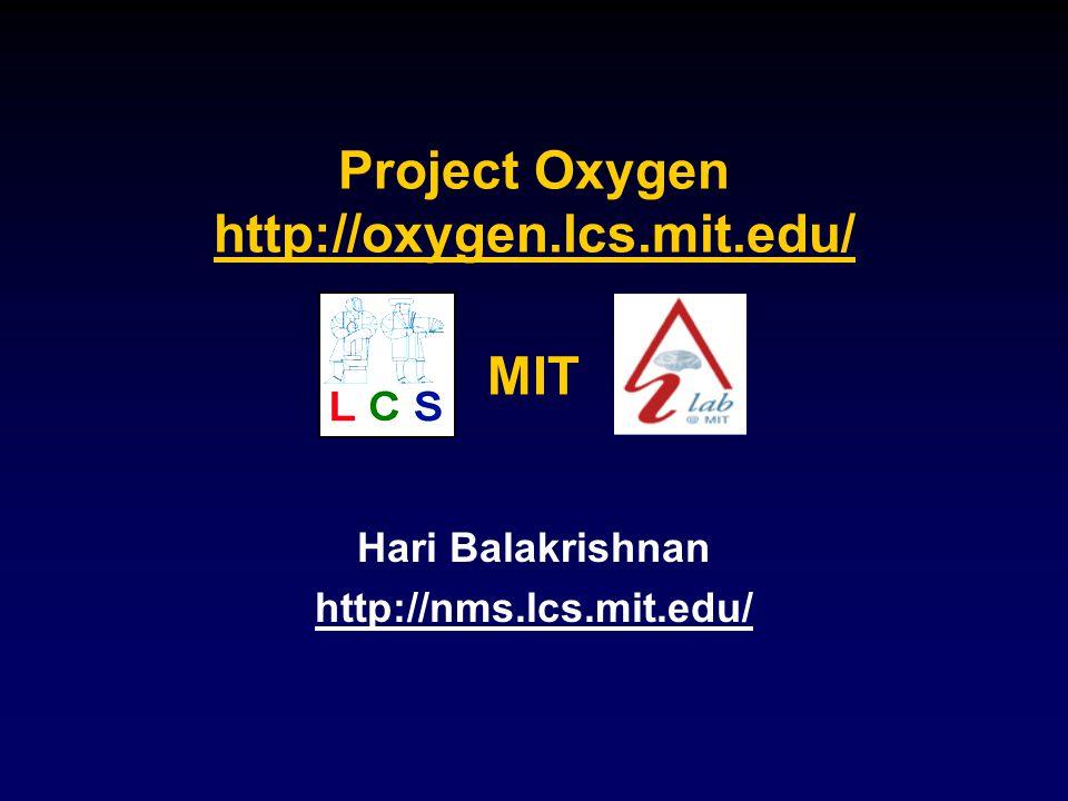Project Oxygen http://oxygen.lcs.mit.edu/ MIT Hari Balakrishnan http://nms.lcs.mit.edu/