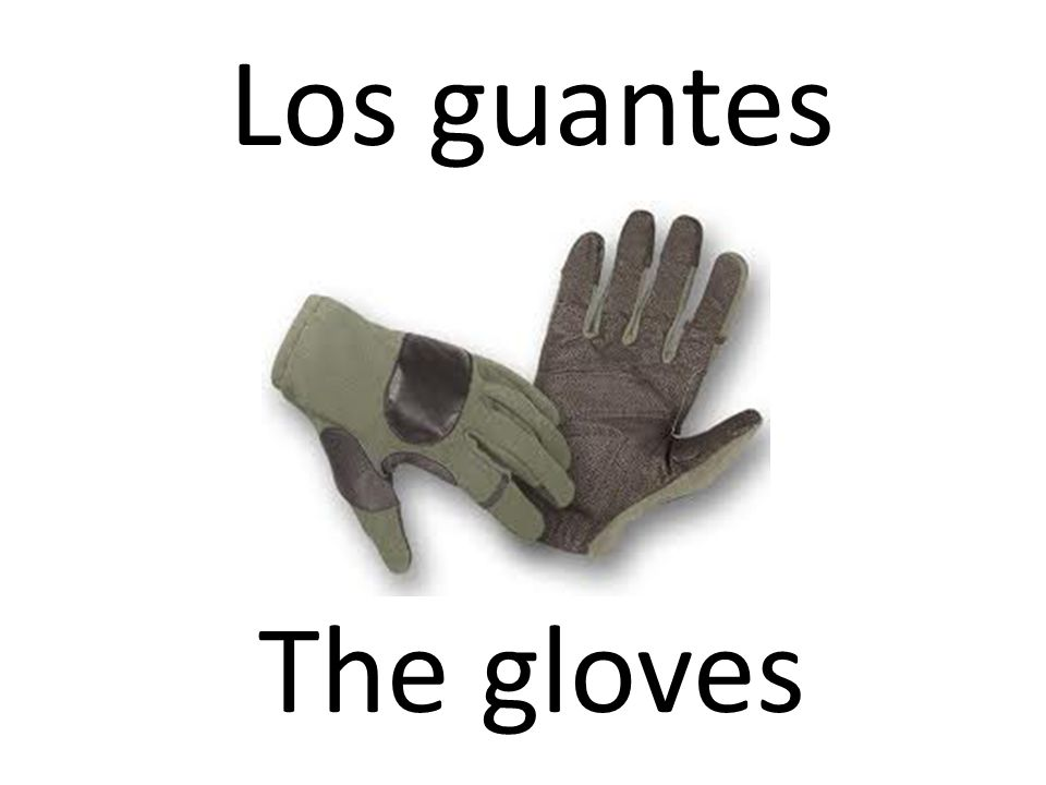 Los guantes The gloves