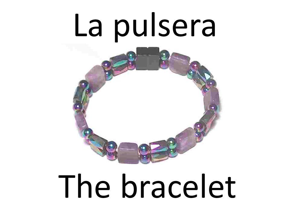 La pulsera The bracelet