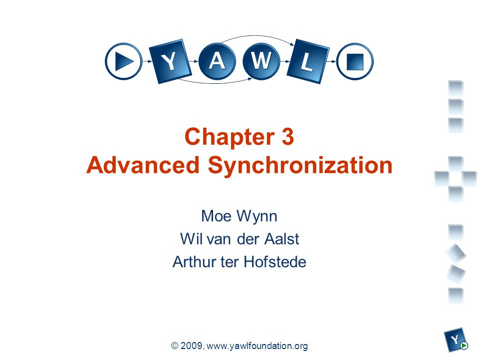 a university for the world real R © 2009,   Chapter 3 Advanced Synchronization Moe Wynn Wil van der Aalst Arthur ter Hofstede