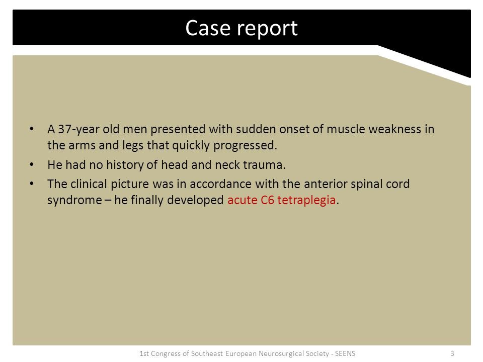 Case report A 37-year old men presented with sudden onset of muscle weakness in the arms and legs that quickly progressed.