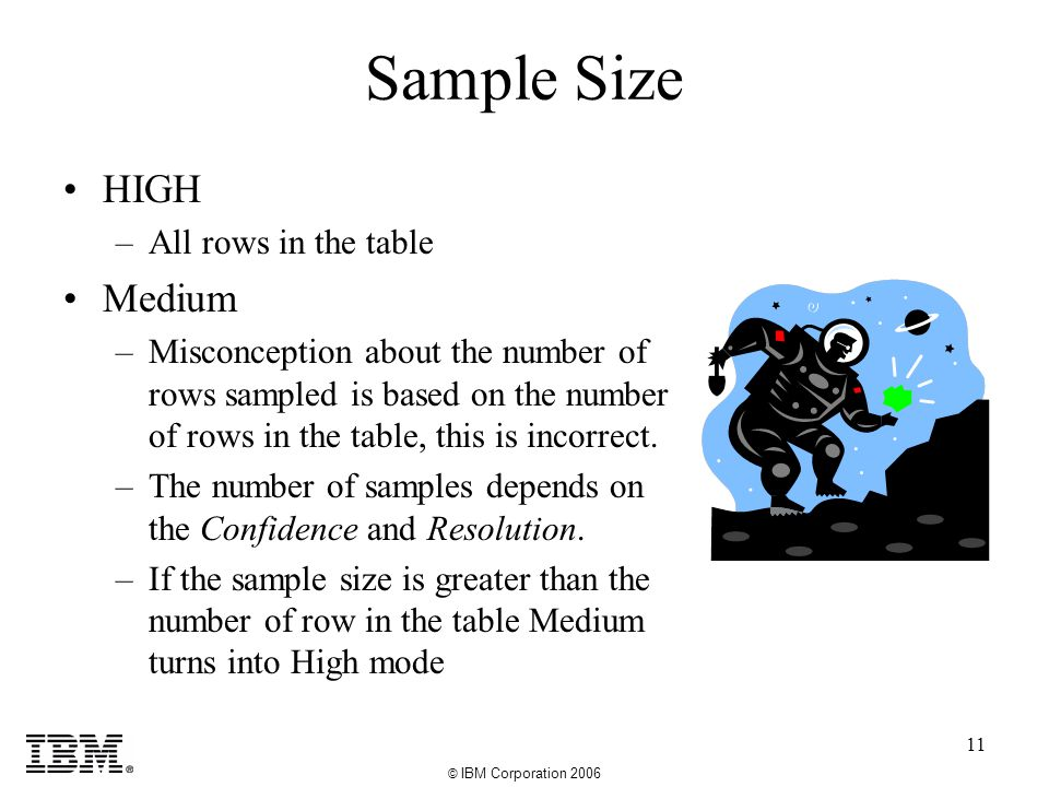 © IBM Corporation 2006 11 Sample Size HIGH –All rows in the table Medium –Misconception about the number of rows sampled is based on the number of rows in the table, this is incorrect.