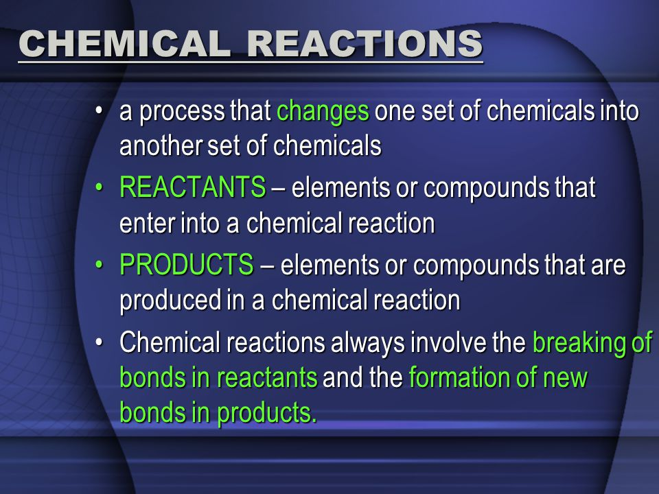 CHEMICAL REACTIONS a process that changes one set of chemicals into another set of chemicalsa process that changes one set of chemicals into another s