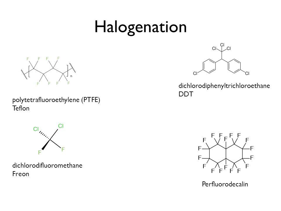Halogenation Perfluorodecalin polytetrafluoroethylene (PTFE) Teflon dichlorodifluoromethane Freon dichlorodiphenyltrichloroethane DDT