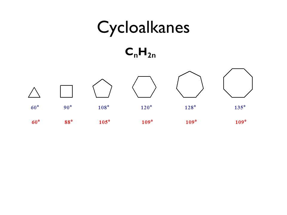 Cycloalkanes C n H 2n 60° 90° 108° 120° 128° 135° 60° 88° 105° 109° 109° 109°