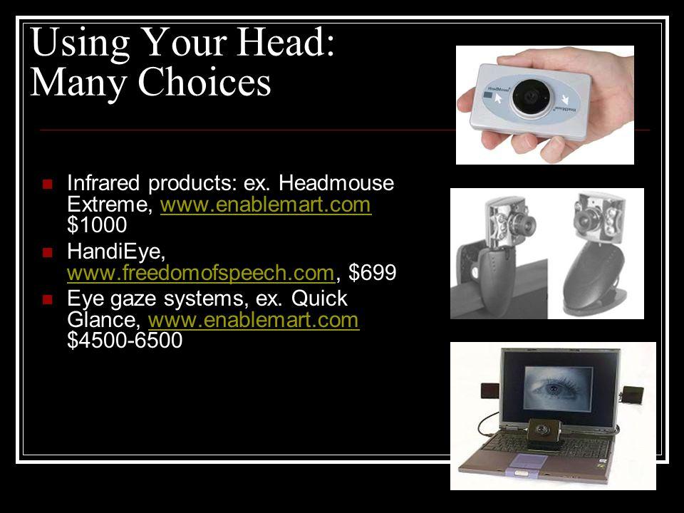 Mouse Emulation: QuadJoy $540 www.quadjoy.com Magi-Mouse, www.magitek.com, wireless computer/AAC controlwww.magitek.com IntegraMouse, $2200, www.infogrip.com www.infogrip.com