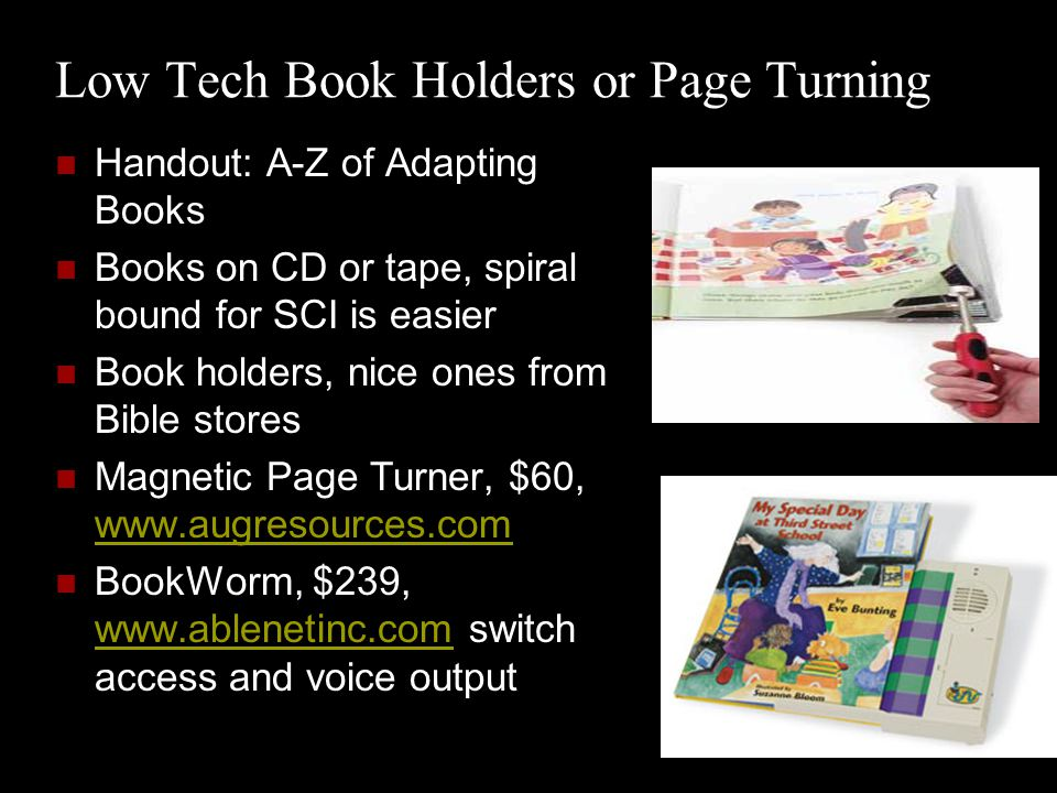 Electronic Page Turning: Worth it.Book holders and mouthsticks easiest.