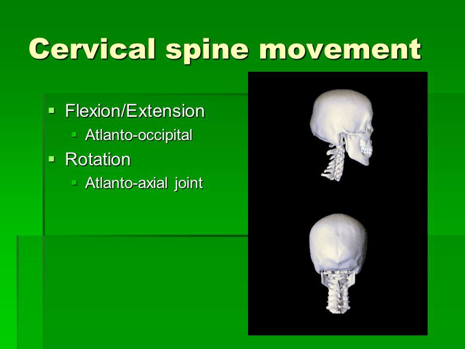 Cervical spine movement  Flexion/Extension  Atlanto-occipital  Rotation  Atlanto-axial joint