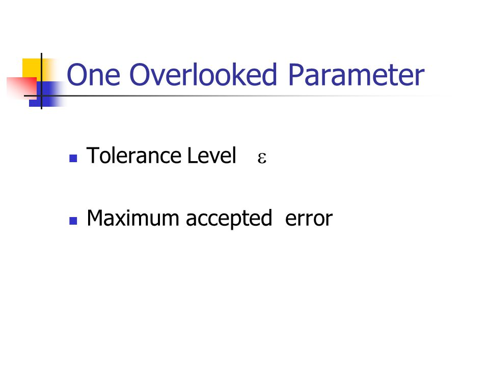 One Overlooked Parameter Tolerance Level  Maximum accepted error