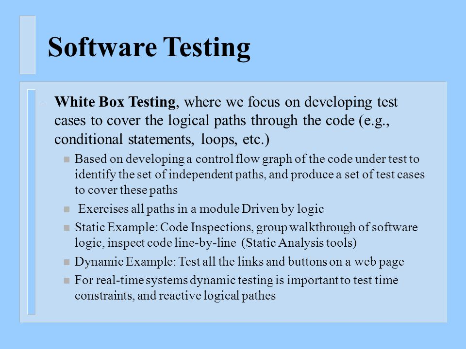 Software Testing – White Box Testing, where we focus on developing test cases to cover the logical paths through the code (e.g., conditional statement