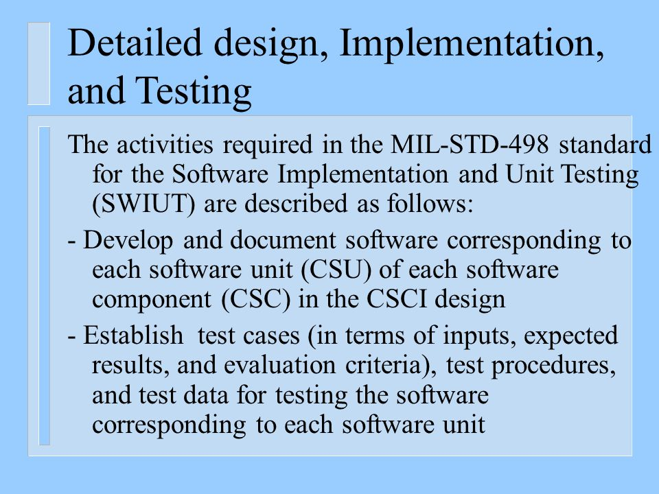 Detailed design, Implementation, and Testing n The test cases shall cover all aspects of the unit s detailed design.