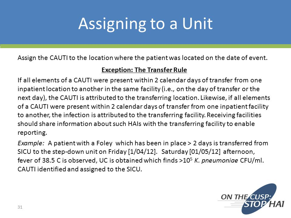 Assigning to a Unit Assign the CAUTI to the location where the patient was located on the date of event.