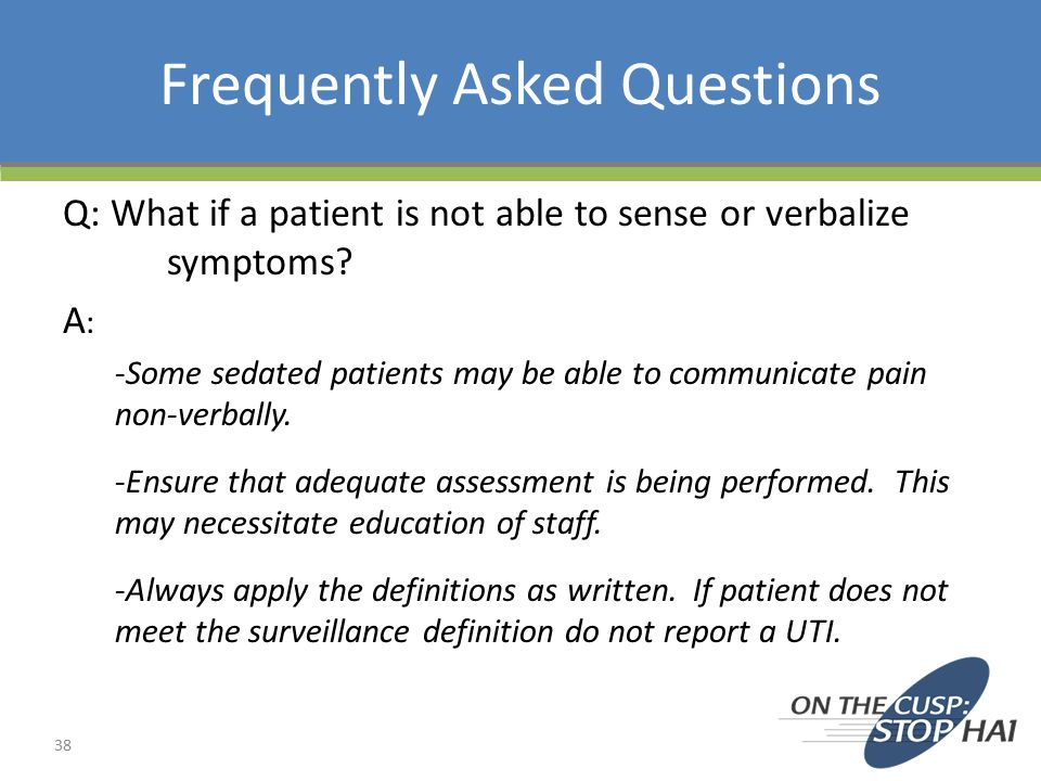 Frequently Asked Questions Q: What if a patient is not able to sense or verbalize symptoms.