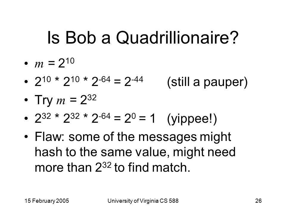 15 February 2005University of Virginia CS 58826 Is Bob a Quadrillionaire.