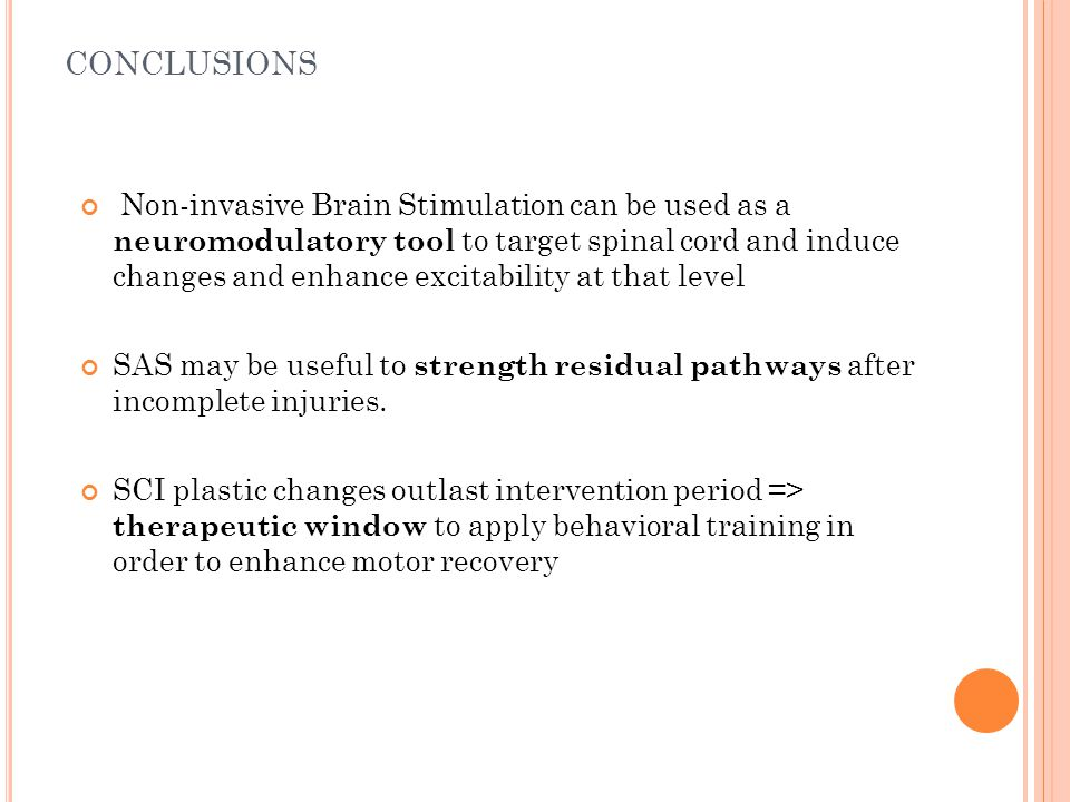 CONCLUSIONS Non-invasive Brain Stimulation can be used as a neuromodulatory tool to target spinal cord and induce changes and enhance excitability at that level SAS may be useful to strength residual pathways after incomplete injuries.