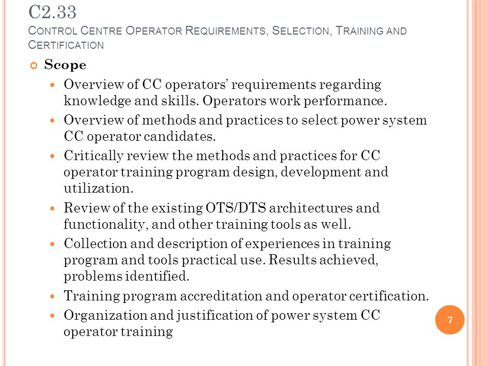 C2.33 C ONTROL C ENTRE O PERATOR R EQUIREMENTS, S ELECTION, T RAINING AND C ERTIFICATION Scope Overview of CC operators' requirements regarding knowledge and skills.