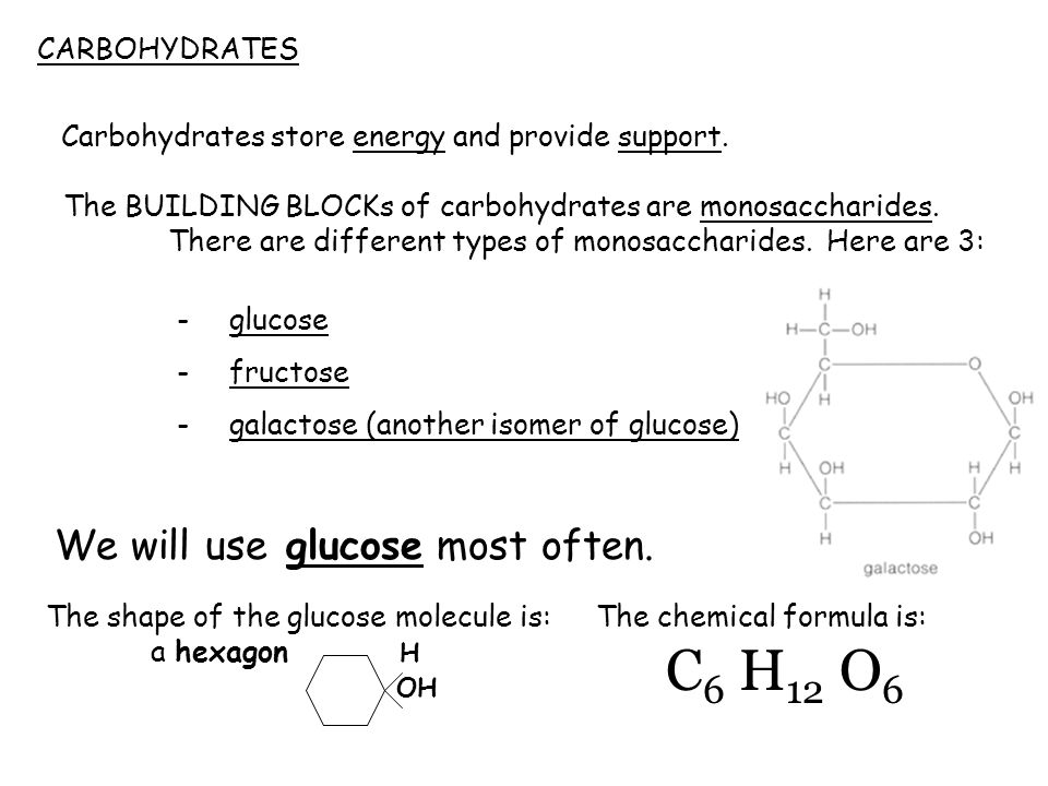 CARBOHYDRATES Carbohydrates store energy and provide support. -glucose -fructose -galactose (another isomer of glucose) The BUILDING BLOCKs of carbohy