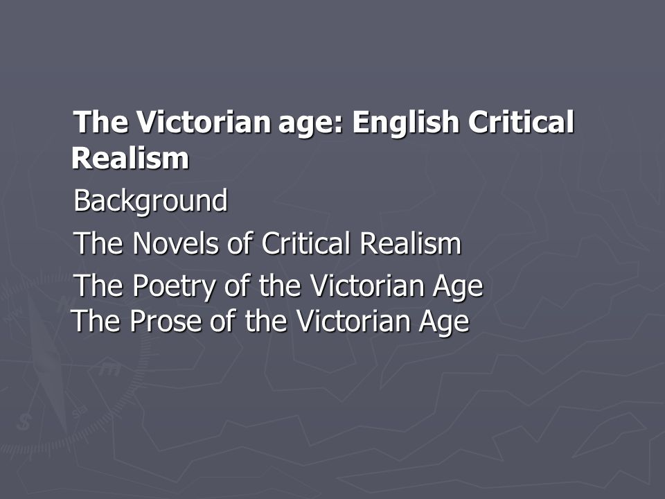 The Victorian age: English Critical Realism The Victorian age: English Critical Realism Background Background The Novels of Critical Realism The Novel