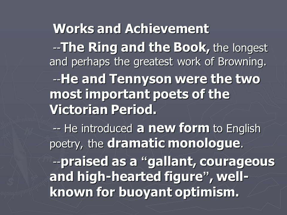 Works and Achievement Works and Achievement -- The Ring and the Book, the longest and perhaps the greatest work of Browning. -- The Ring and the Book,