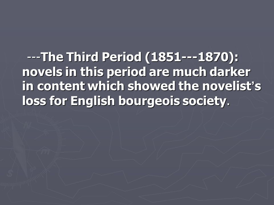 ---The Third Period (1851---1870): novels in this period are much darker in content which showed the novelist ' s loss for English bourgeois society.
