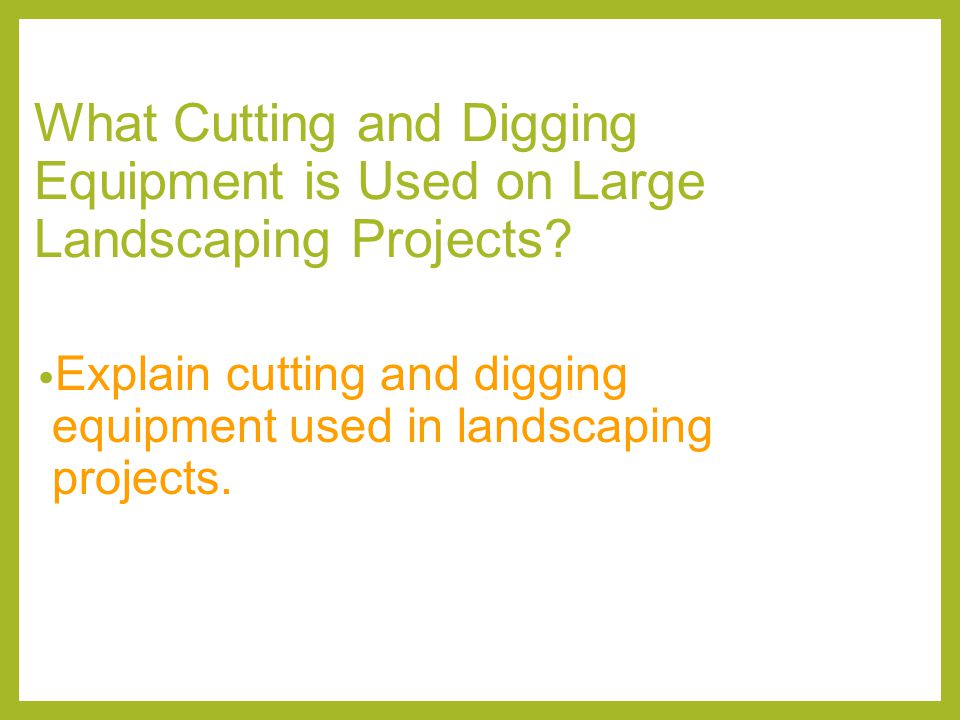 What Cutting and Digging Equipment is Used on Large Landscaping Projects.