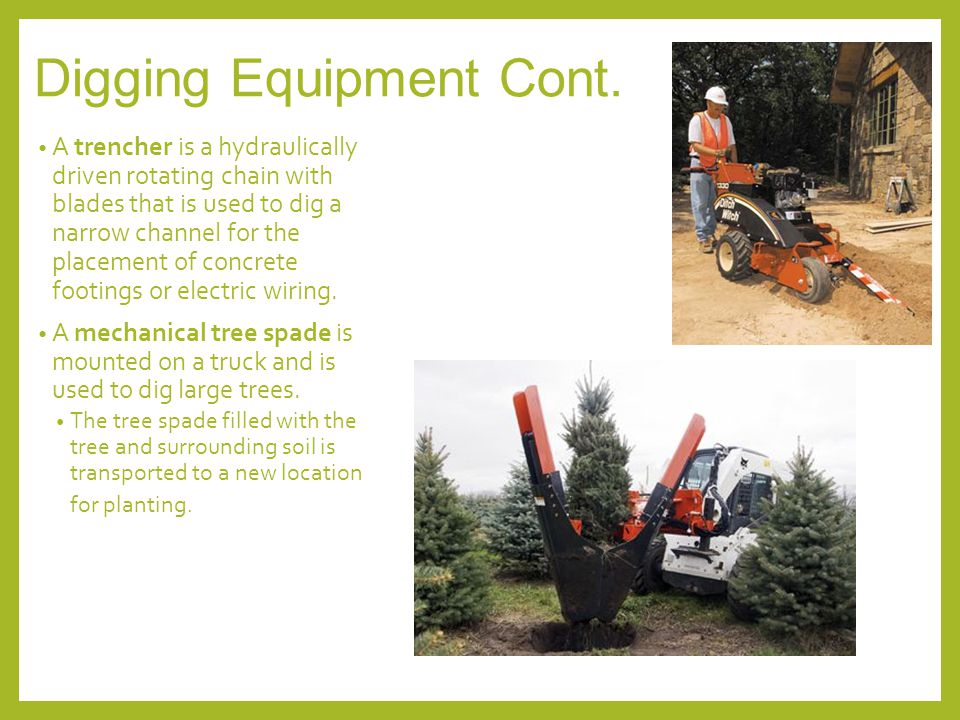 Digging Equipment Cont. A trencher is a hydraulically driven rotating chain with blades that is used to dig a narrow channel for the placement of conc