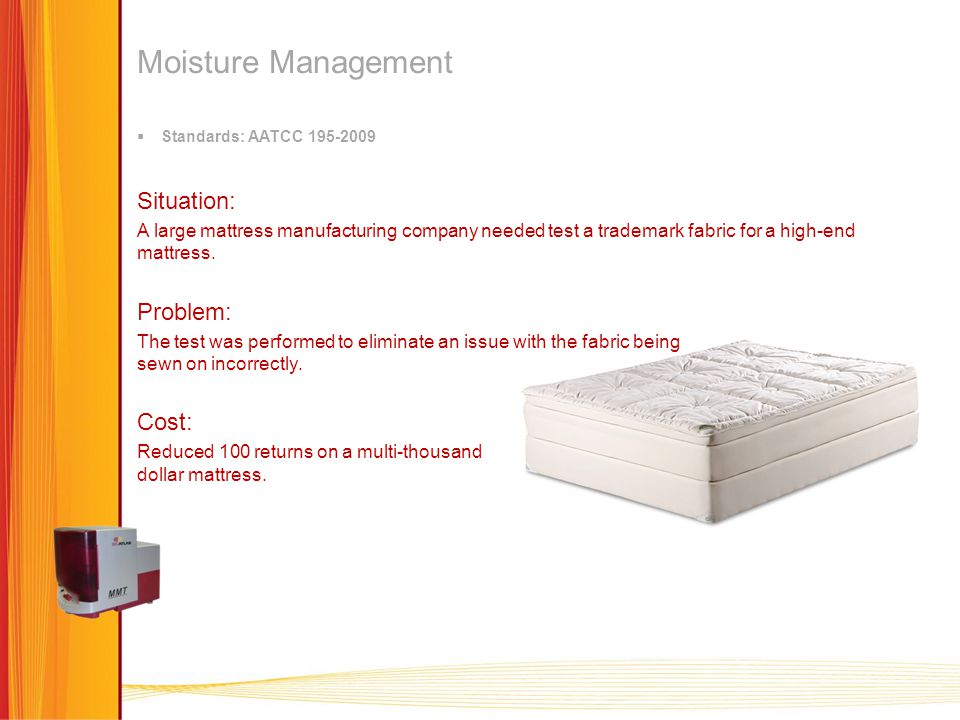  Standards: AATCC Situation: A large mattress manufacturing company needed test a trademark fabric for a high-end mattress.