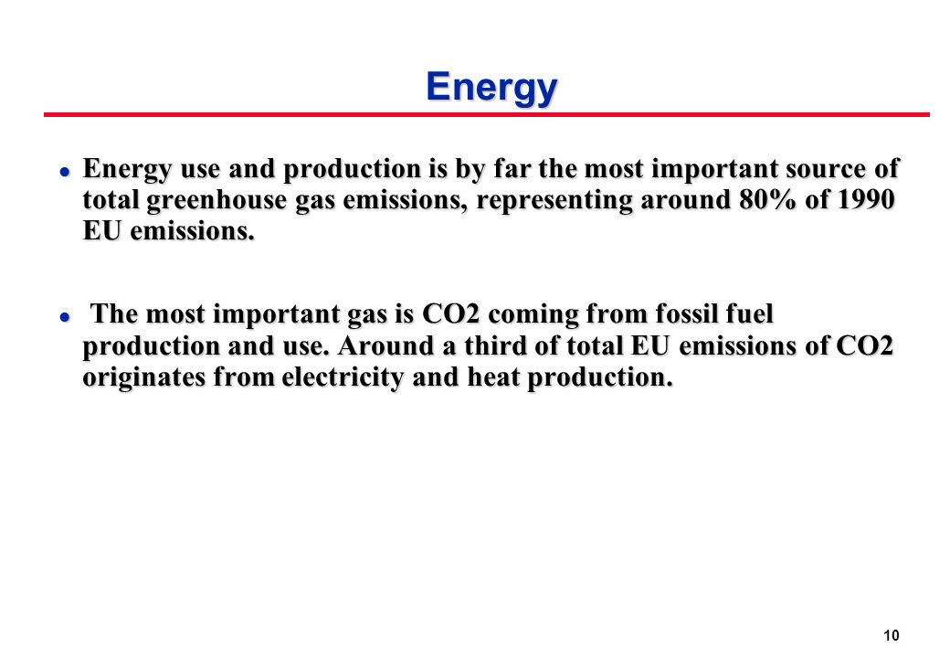 10 Energy l Energy use and production is by far the most important source of total greenhouse gas emissions, representing around 80% of 1990 EU emissions.