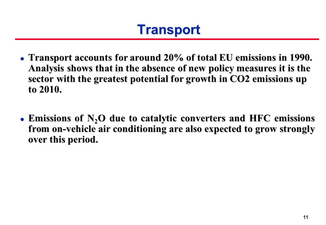 11 Transport l Transport accounts for around 20% of total EU emissions in 1990. Analysis shows that in the absence of new policy measures it is the se