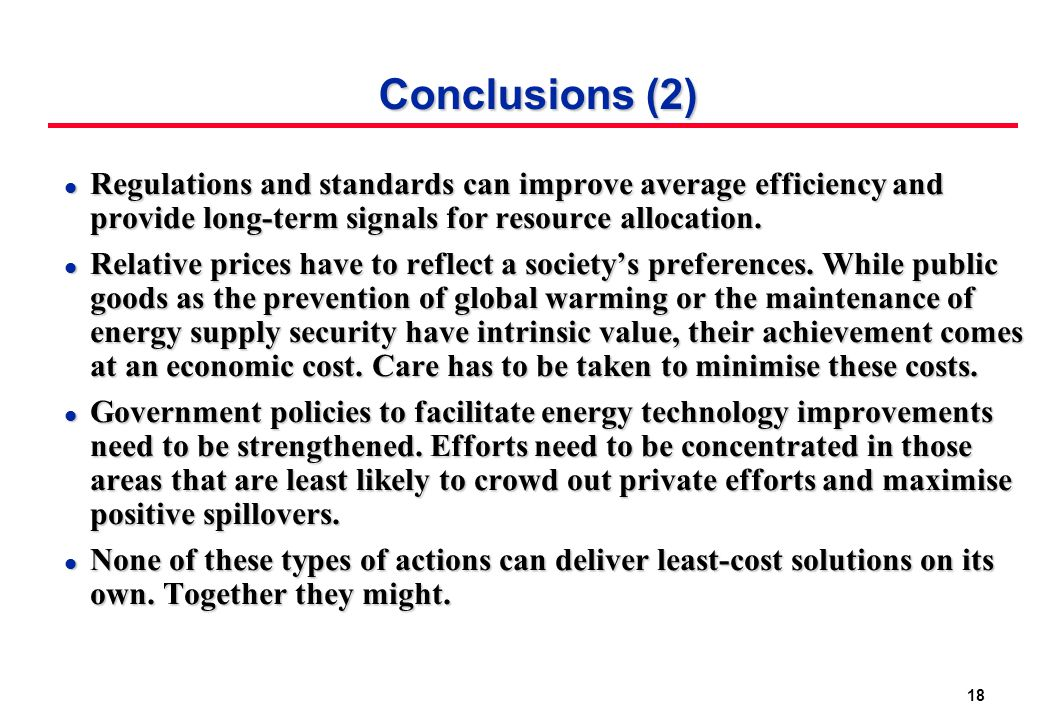 18 Conclusions (2) l Regulations and standards can improve average efficiency and provide long-term signals for resource allocation.