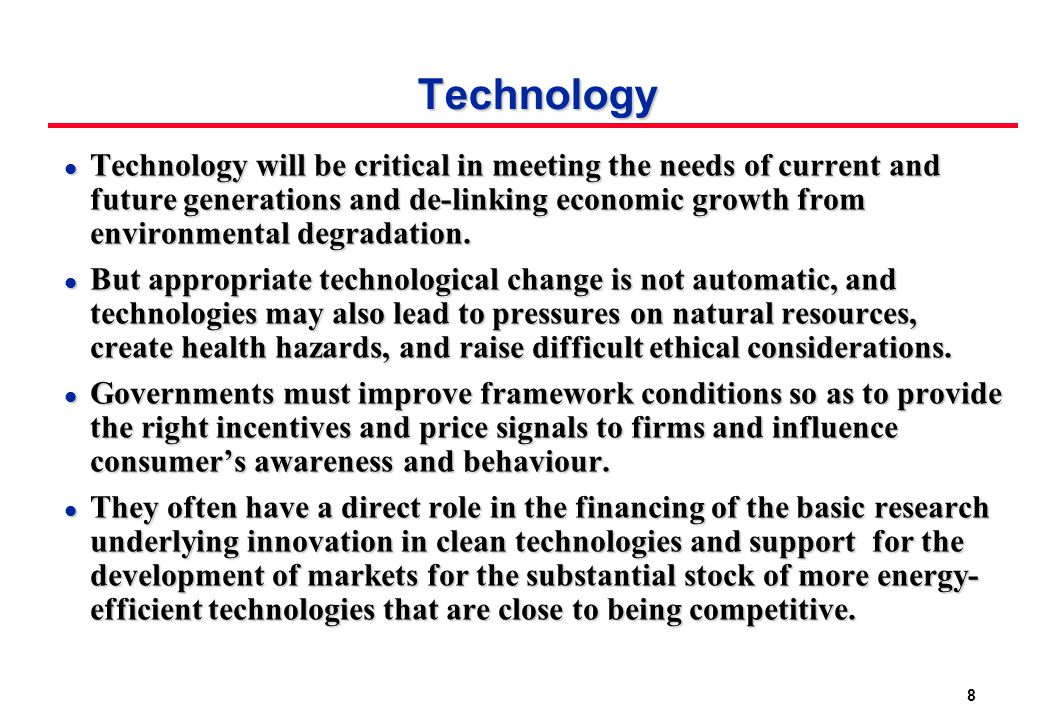 8 Technology l Technology will be critical in meeting the needs of current and future generations and de-linking economic growth from environmental degradation.