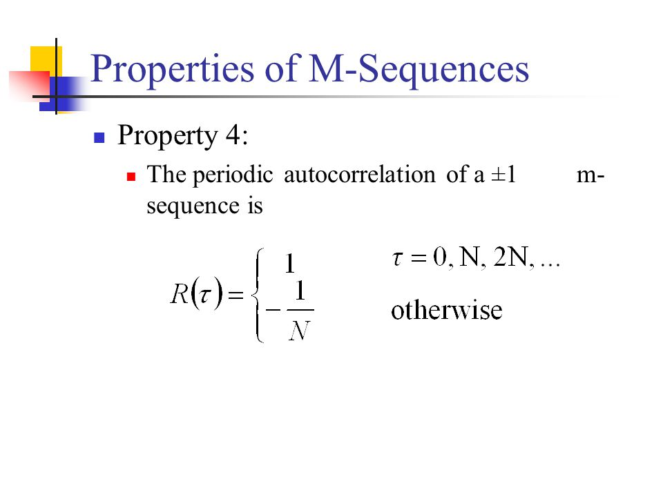 Properties of M-Sequences Property 4: The periodic autocorrelation of a ±1 m- sequence is