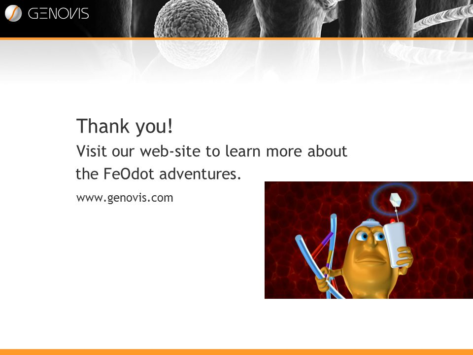 Thank you! Visit our web-site to learn more about the FeOdot adventures. www.genovis.com