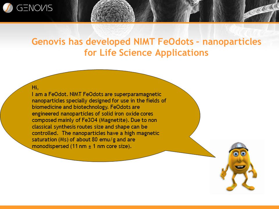 Genovis has developed NIMT FeOdots – nanoparticles for Life Science Applications Hi, I am a FeOdot.