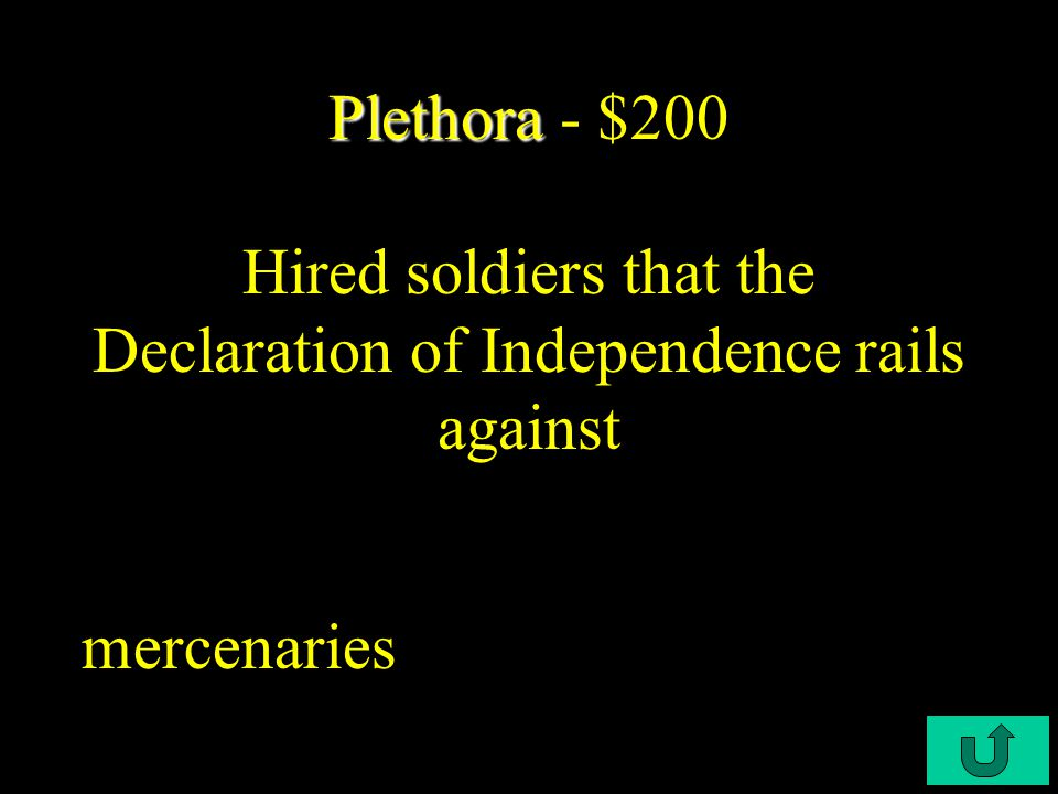 C6-$100 Plethora Plethora - $100 As the War for Independence began, ____ had the advantage of overwhelming national wealth and naval power. Britain