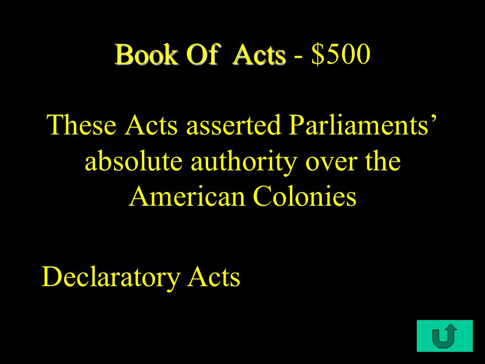 C1-$500 Book Of Acts Book Of Acts - $500 These Acts asserted Parliaments' absolute authority over the American Colonies Declaratory Acts