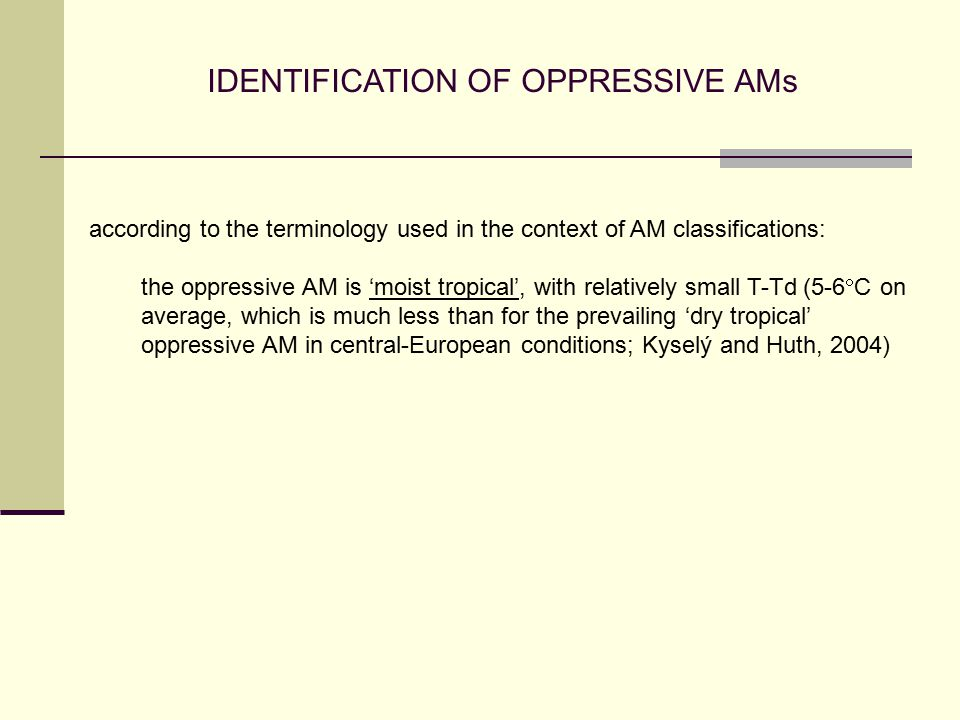 IDENTIFICATION OF OPPRESSIVE AMs according to the terminology used in the context of AM classifications: the oppressive AM is 'moist tropical', with relatively small T-Td (5-6  C on average, which is much less than for the prevailing 'dry tropical' oppressive AM in central-European conditions; Kyselý and Huth, 2004)