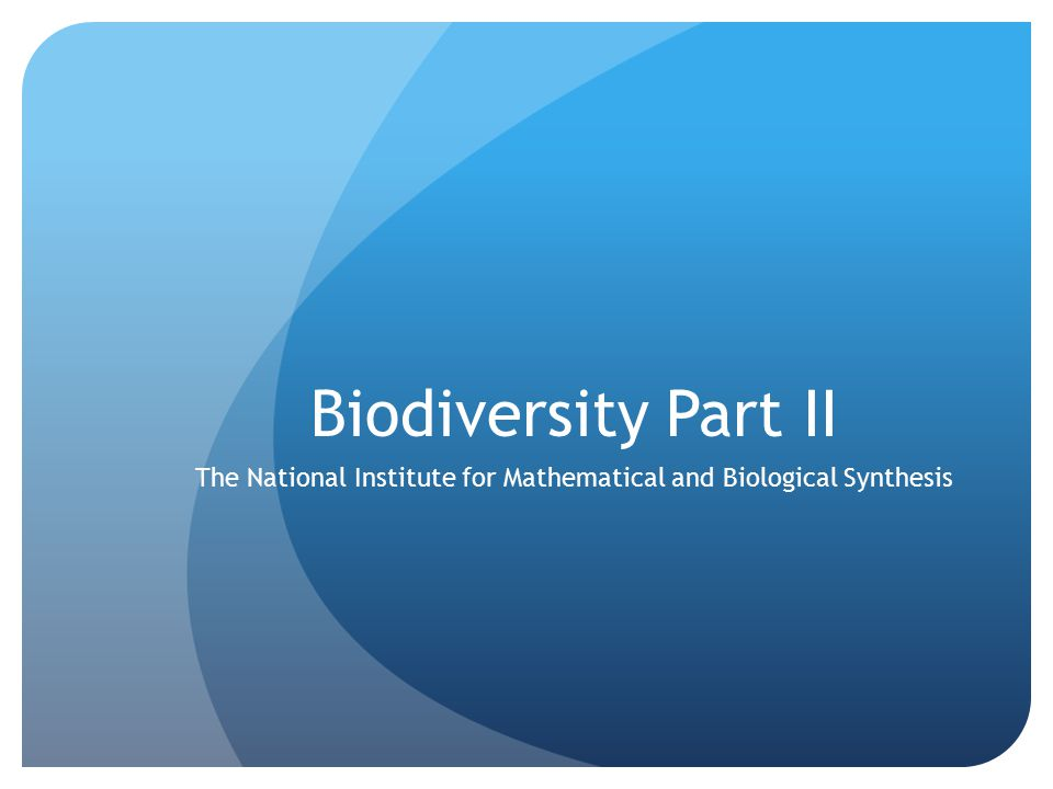Biodiversity Part II The National Institute for Mathematical and Biological Synthesis