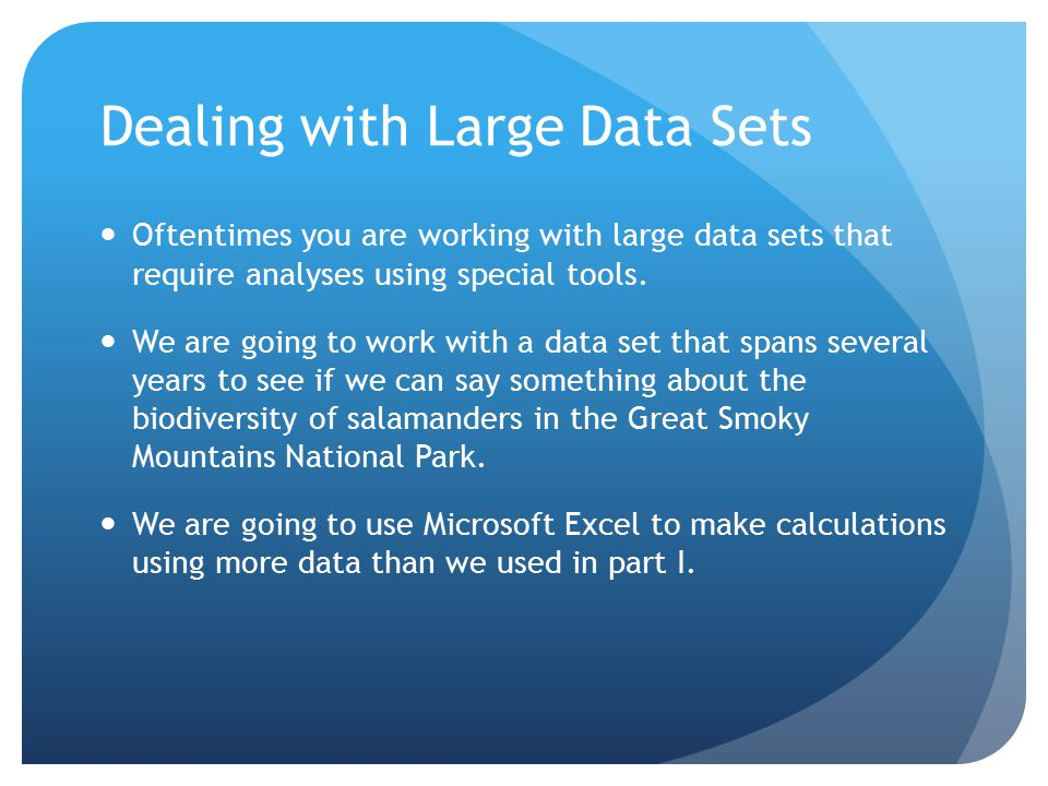 Dealing with Large Data Sets Oftentimes you are working with large data sets that require analyses using special tools. We are going to work with a da